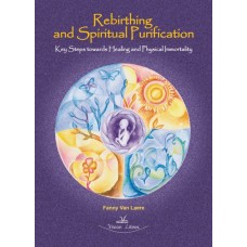 Rebirthing and Spiritual Purification. Key Steps towards Healing and Physical Immortality. 2 edicion