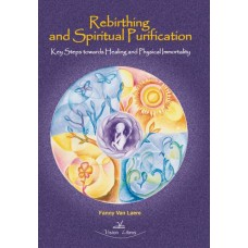 Rebirthing and Spiritual Purification. Key Steps towards Healing and Physical Immortality.